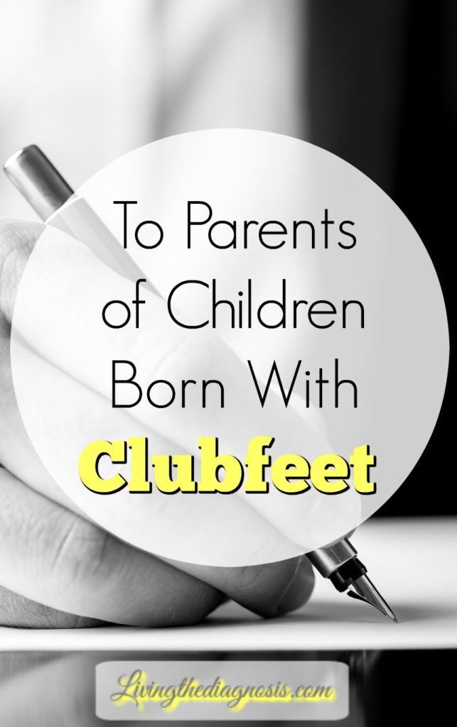To Parents of Children Born With Clubfeet - Livingthediagnosis.com